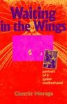 Waiting in the Wings: Portrait of a Queer Motherhood - Cherríe L. Moraga