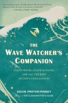 The Wave Watcher's Companion: Ocean Waves, Stadium Waves, and All the Rest of Life's Undulations - Gavin Pretor-Pinney