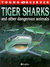 Tiger Sharks And Other Dangerous Animals - Anita Ganeri