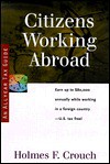 Citizens Working Abroad: Guides to Help Taxpayers Make Decisions Throughout the Year to Reduce Taxes, Eliminate Hassles, and Minimize Professional Fees. - Holmes F. Crouch