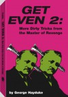 Get Even 2: More Dirty Tricks From The Master Of Revenge - George Hayduke