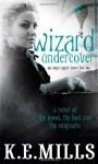 Wizard Undercover - K.E. Mills