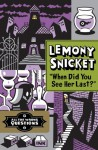 When Did You See Her Last?: All the Wrong Questions, Book Two - Lemony Snicket