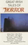 Great Irish Tales of Horror - William Trevor, Brian Moore, Fitz-James O'Brien, George Bernard Shaw, Peter Haining, Brian Cleeve, Jack Higgins, Neil Jordan, Catherine Brophy, Elisabeth Bowen, J.M. Synge, Bram Stoker, Shane Leslie