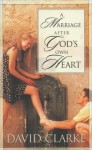 A Marriage After God's Own Heart - David Clarke