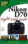 Nikon D70 Digital Field Guide - David D. Busch
