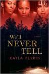 We'll Never Tell - Kayla Perrin