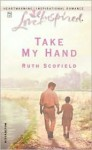 Take My Hand - Ruth Scofield
