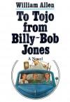 To Tojo from Billy-Bob Jones - William Allen