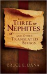 The Three Nephites and Other Translated Beings - Bruce E. Dana