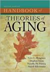 Handbook of Theories of Aging, Second Edition - Vern L. Bengtson, Merril Silverstein, Norella Putney, Daphna Gans