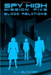Spy High Mission Five: Blood Relations (Spy High - A.J. Butcher