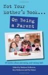 Not Your Mother's Book . . . On Being a Parent - Dahlynn McKowen, Ken McKowen, Pat Nelson, Stacey Hatton
