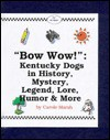 Bow Wow!: Kentucky Dogs in History, Mystery, Trivia, Legend, Lore & More! (Carole Marsh Kentucky Books) - Carole Marsh