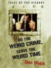 Do the Weird Crime, Serve the Weird Time: Tales of the Bizarre - Don Webb