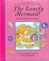 The Lonely Mermaid and Other Stories: Five Minute Tales For Bedtime - Derek Hall, Alison Morris, Louisa Somerville, Maureen Galvani, Julia Oliver, Sara Silcock, Natalie Bould, Virginia Margerison, Gillian Toft