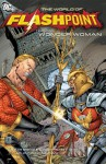 Flashpoint: The World of Flashpoint Featuring Wonder Woman - Tony Bedard, David Beaty, James Robinson, Dan Abnett, Andy Lanning, Ardian Syaf, Vicente Cifuentes, Eddie Nunez, Javi Fernandez, Scott Clark