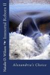 Immortal Reborn: Alexandria's Choice - Natalie D. Wilson