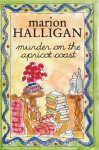 Murder on the Apricot Coast - Marion Halligan