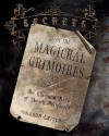 Secrets of the Magickal Grimoires: The Classical Texts of Magick Deciphered - Aaron Leitch