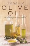 The Flavors of Olive Oil: A Tasting Guide and Cookbook - Deborah Krasner, Elizabeth Krasner, Ann Stratton