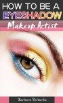 Makeup Guide:How To Be a eyeshadow Professional Makeup Artist - Barbara Roberts
