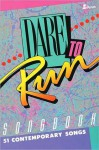 Dare to Run Songbook: 51 Contemporary Songs - Ken Bible