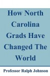 How North Carolina Grads Have Changed the World - Ralph Johnson