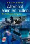 Allemaal enen en nullen: Een halve eeuw computers - Ed van Eeden
