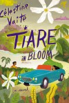 Tiare in Bloom: A Novel - Célestine Hitiura Vaite