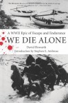 We Die Alone: A WWII Epic of Escape and Endurance - Stephen E. Ambrose, David Howarth