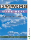 Research Made Real: A Guide for Students - Mark Walsh
