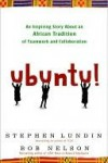Ubuntu!: An Inspiring Story About an African Tradition of Teamwork and Collaboration - Stephen Lundin, Stephen C. Lundin, Bob Nelson