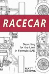 Racecar: Searching for the Limit in Formula SAE - Matt Brown