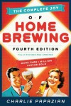 The Complete Joy of Homebrewing Fourth Edition: Fully Revised and Updated - Charles Papazian