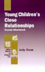 Young Children's Close Relationships: Beyond Attachment - Judy Dunn