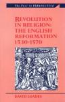Revolution in Religion: The English Reformation 1530-1570 - David Loades