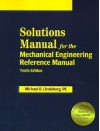 Solutions Manual For The Mechanical Engineering Reference Manual - Michael R. Lindeburg