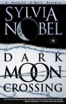 Dark Moon Crossing - Sylvia Nobel, Christy Moeller