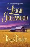 Texas Tender (The Cowboys) - Leigh Greenwood