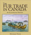 The Fur Trade In Canada: An Illustrated History - Michael Payne