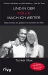 Und in der Hölle mach ich weiter: Bekenntnisse des größten Frauenhelden der Welt (German Edition) - Tucker Max