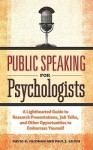 Public Speaking for Psychologists: A Lighthearted Guide to Research Presentation, Jobs Talks, and Other Opportunities to Embarrass Yourself - David B. Feldman, Paul J. Silvia