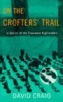 On the Crofter's Trail: In Search of the Clearance Highlanders - David Craig