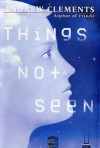 Things Not Seen By Andrew Clements - -Author-