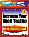 Increase Your Web Traffic in a Weekend - William Stanek, William R. Stanek