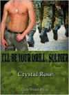 I'll Be Your Drill, Soldier! - Crystal Rose