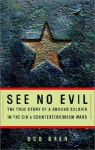 See No Evil: The True Story of a Ground Soldier in the CIA's War Against Terrorism - Robert Baer