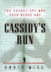 Cassidy's Run: The Secret Spy War Over Nerve Gas - David Wise