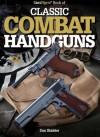 Gun Digest Book of Classic Combat Handguns (Gun Digest Books) - Dan Shideler